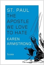 St. Paul: The Apostle We Love to Hate, by Karen Armstrong (2015)