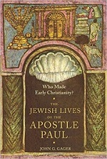 Who Made Early Christianity?: The Jewish Lives of the Apostle Paul, by John Gager (2015)