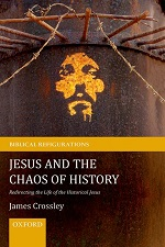 Jesus and the Chaos of History: Redirecting the Life of the Historical Jesus (2015), by James G. Crossley